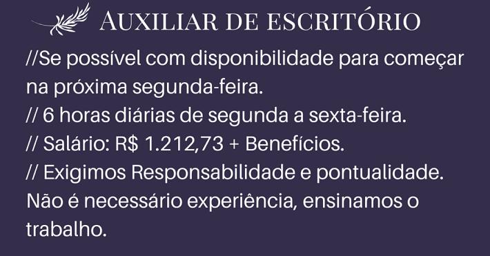 PRECISA-SE DE AUXILIAR DE ESCRITÓRIO: Formação exigida : Ensino Médio Completo -Não é necessário experiência – CONTRATAÇÃO IMEDIATO. Salário: R$ 1.212,73 + Benefícios.