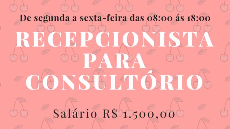 Vaga para Recepcionista trabalhar em consultório Odontológico. Salário R$ 1.500,00